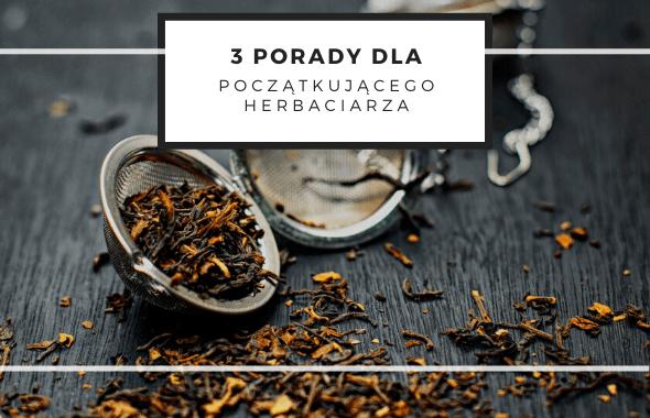 3 porady dla początkującego herbaciarza